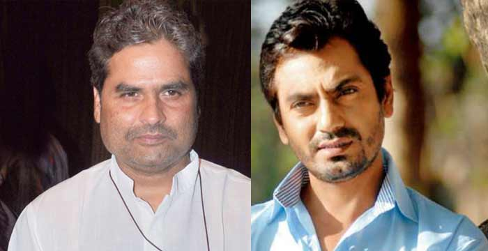 nawazuddin siddiqui and vishal bhardwaj