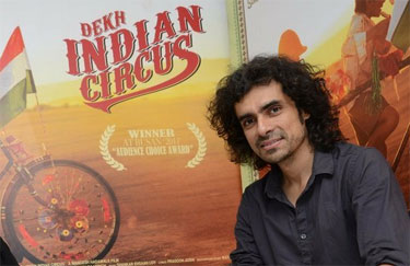 imtiaz ali's movie dekh indian circus