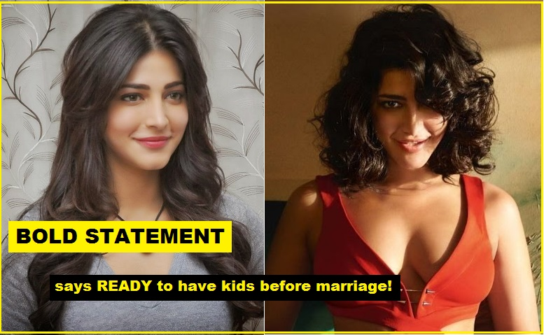 What! KIDS BEFORE MARRIAGE? Shruti Haasan is READY for it